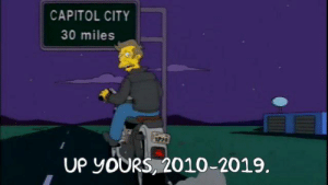 Time to pickup where I left off: CAPITOL CITY  30 miles  UP YOURS, 2010-2019. Time to pickup where I left off