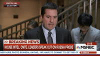 "CAPITOL HILL  11:16 AM  BREAKING NEWS  LIVE  HOUSE INTEL. CMTE. LEADERS SPEAK OUT ON RUSSIA PROBE  MSNBC  VER NUDE PHOTO SCANDAL SAYING, ""WE HAVE TO COMMIT TO GET RID OF  9:16AM MT GOP House Intel Chair says there's no evidence of an actual tap of TrumpTower"
