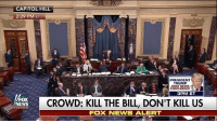 Memes, News, and Fox News: CAPITOL HILL  2:29 PMET  PRESIDENT  TRUMP  JOINT NEWS  CONFERENCE  3PM ET  FOX  NEWS  CROWD: KILL THE BILL, DON'T KILL US  FOX NEWS ALERT WATCH: Protests broke out on the sidelines of the Senate chamber as lawmakers began a key test vote Tuesday on Republicans' health care bill.