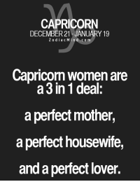 Soon..., Capricorn, and Free: CAPRICORN  DECEMBER 21 JANUARY 19  Z o d i a c n d c o m  Capricorn Women are  a 3 in 1 deal.  a perfect mother,  a perfect housewife,  and a perfect lover. Apr 20, 2017. You believe you'll get some great ideas soon and that you shouldn't  ........HOROSCOPE VISIT: http://horoscope-daily-free.net