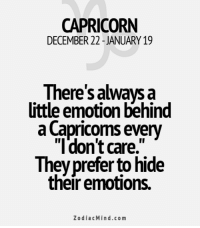 """Capricorn, Free, and Good: CAPRICORN  DECEMBER 22 JANUARY 19  There's always a  Uttle emotion behind  a Capricorns every  """"I don'tcare.""""  They prefer to hide  their emotions.  Zodiac Mind.co m June 12, 2016. It is important to be involved in keeping a certain level of excitement in your relationship. Monotony doesn't feel good either to you nor your   . ...FOR FULL HOROSCOPE VISIT: http://horoscope-daily-free.net"""
