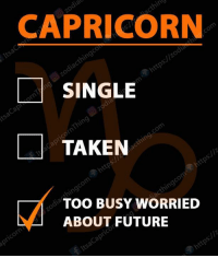Future, Taken, and Capricorn: CAPRICORN  SINGLE  TAKEN  TOO BUSY WORRIED  ABOUT FUTURE