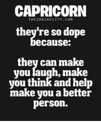 capricorn zodiaccity | TheZodiacCity.com: CAPRICORN  THE Z 0 DI AC CITY COM  they're so dope  eCauSe:  they can make  you laugh, make  you think and help  make you a better  person. capricorn zodiaccity | TheZodiacCity.com