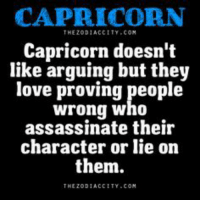 lieing: CAPRICORN  THEZOD1ACCITY COM  Capricorn doesn't  like arguing but they  love proving people  wrong who  assassinate their  character or lie on  them.  THEZODIACCITY COM