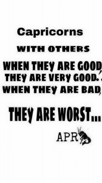 Bad, Good, and Apr: Capricorns  WITH OTHERS  WHEN THEY ARE GOOD  THEY ARE VERY GOOD.  WHEN THEY ARE BAD  THEY ARE WORST  APR 🦄🦄🦄🦄🦄🦄