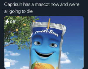 respect the pouch: Caprisun hasa mascot now and we're  all going to die  Off  ori-Sun respect the pouch