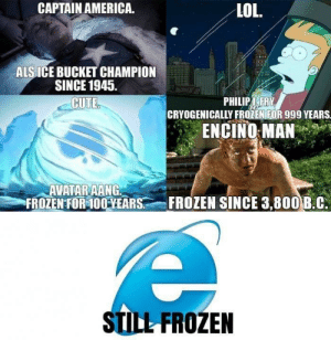 Frozen in time via /r/memes https://ift.tt/2M8hmXU: CAPTAIN AMERICA.  LOL.  ALS ICE BUCKET CHAMPION  SINCE 1945.  CUTE  PHILIPT FRY  CRYOGENICALLY FROZENIFOR 999 YEARS  ENCINO:MANmp  AVATAR AANG.  FROZENFOR400.YEARS...-FROZEN SINCE 3.800B.C  STILL FROZEN Frozen in time via /r/memes https://ift.tt/2M8hmXU