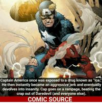 """That's why you don't do drugs kids _____________________________________________________ - - - - - - - CaptainAmerica SteveRogers Joker Superman Batman Ironman Flash Robin Aquaman Wolverine GreenLantern WonderWoman Avengers DeathStroke GreenArrow JusticeLeague Deadpool Spiderman Logan Hulk Thor DCComics Marvel Art DC MarvelComics Comcis Facts Like4Like Like: Captain America once was exposed to a drug known as """"Ice.""""  He then instantly became an aggressive jerk and eventually  devolves into insanity. Cap goes on a rampage, beating the  crap out of Daredevil (and everyone else)  COMIC SOURCE That's why you don't do drugs kids _____________________________________________________ - - - - - - - CaptainAmerica SteveRogers Joker Superman Batman Ironman Flash Robin Aquaman Wolverine GreenLantern WonderWoman Avengers DeathStroke GreenArrow JusticeLeague Deadpool Spiderman Logan Hulk Thor DCComics Marvel Art DC MarvelComics Comcis Facts Like4Like Like"""