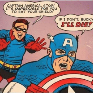 America, Shield, and Cap: CAPTAIN AMERICA, STOP!  IT'S IMPOSsiBLE FOR YOU  TO EAT YOUR SHIELD!  IF I DON'T, BUCKY Cap pls