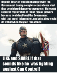 The way I see it, that latest movie is an allegory for gun control that even the masses should be able to understand. - Metal Law -- Check out Our 2nd Amendment Apparel: http://goo.gl/YQERIk: Captain America would not comply with the  Government having complete control over what  they considered dangerous weapons. He lought  required registration of these type of powers,  because he did not trust the Government  with that much information, and what they would  do with it when they felt threatened.  LIKE and SHARE if that  sounds like he was fighting  against Gun Control! The way I see it, that latest movie is an allegory for gun control that even the masses should be able to understand. - Metal Law -- Check out Our 2nd Amendment Apparel: http://goo.gl/YQERIk