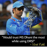 "drs: @Captain Dhoni  ""Would trust MS Dhoni the most  while using  DRS!""  Virat kahi"