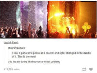 heaven and hell: captain heart  stunnin  cture.  l took a panoramic photo at a concert and lights changed in the middle  of it. This is the result  this literally looks like heaven and hell colliding  418,791 notes