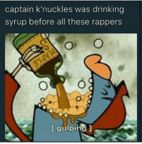 First Never Follows --: captain k'nuckles was drinking  syrup before all these rappers  gulpina First Never Follows --