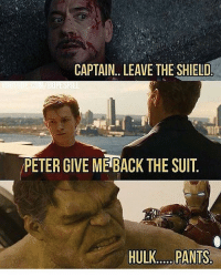 Memes, Hulk, and The Shield: CAPTAIN.. LEAVE THE SHIELD  PETER GIVE ME BACK THE SUIT  HULK PANTS  HULK PANTS Hulks diddly