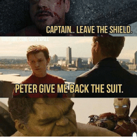 Memes, Stuff, and The Shield: CAPTAIN... LEAVE THE SHIELD  PETER GIVE MEBACK THE SUIT Your sponsors have the right to take their stuff back 😂 😂