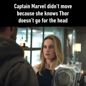 Dank, Head, and She Knows: Captain Marvel didn't move  because she Knows lhor  doesn't go for the head Nothing to be worried about.