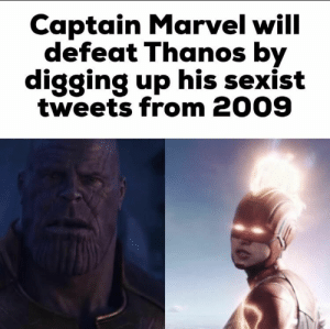 Marvel, Thanos, and Captain Marvel: Captain Marvel will  defeat Thanos by  digging up his sexist  tweets from 2009 Its Gonna Happen
