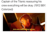 Star Wars, Titanic, and Okay: Captain of the Titanic reassuring his  crew everything will be okay. (1912 BBY.  Colonized)  Not to womy, WGaestilflying half ashp. Iceberg has got the higher ground