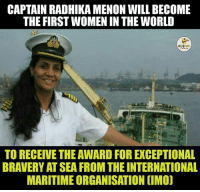 Salute: CAPTAIN RADHIKA MENON WILL BECOME  THE FIRST WOMENIN THE WORLD  TO RECEIVE THEAWARD FOREXCEPTIONAL  BRAVERYAT SEA FROM THEINTERNATIONAL  MARITIMEORGANISATION CIMO) Salute