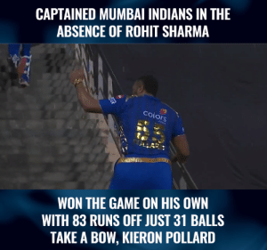 Sensational hitting from the MI skipper Kieron Pollard.  (Pic-Hotstar): CAPTAINED MUMBAI INDIANS IN THE  ABSENCE OF ROHIT SHARMA  Colo  Ors  WON THE GAME ON HIS OWN  WITH 83 RUNS OFF JUST 31 BALLS  TAKE A BOW, KIERON POLLARD Sensational hitting from the MI skipper Kieron Pollard.  (Pic-Hotstar)