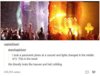 heaven and hell: captainiheart  I took a panoramic photo at a concert and lights changed in the middle  of it. This is the result  this literally looks like heaven and hell colliding  418,791 notes