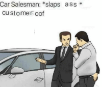Ass, Lmao, and Dank Memes: Car Salesman: *slaps ass*  cu stomer: oof OOF LMAO