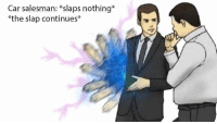The Slap, Never, and Car: Car salesman: *slaps nothing*  *the slap continues* never leave a slap without an enemy lest it will reach dangerous speeds https://t.co/Fx8mAI3vq3
