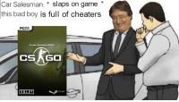 valve steam: Car Salesman: slaps on game  this bad boy is full of cheaters  PCDVR  GLOBAL OFFENSIVE 2O12  CSAGO  VALVE]  STEAM