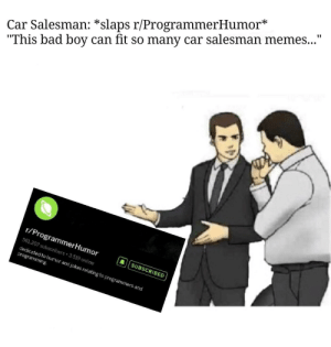 """Originality: Car Salesman: *slaps r/ProgrammerHumor*  """"This bad boy can fit so many car salesman memes...""""  r/ProgrammerHumor  561.207 subscribers 519 onime  dedicated to huor and jokes relating to programmers and  国[  章