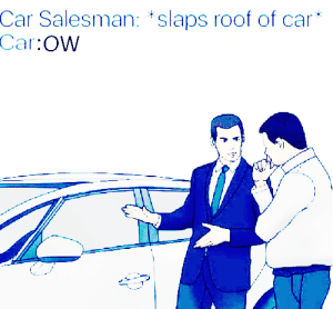 Car, Car Salesman, and Salesman: Car Salesman: slaps roof of car  Car OW Ouchie