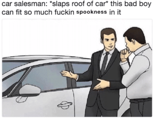 "Bad, Boy, and Car: car salesman: ""slaps roof of car* this bad boy  can fit so much fuckin spookness in it This took so long to make I became a skeleton myself"