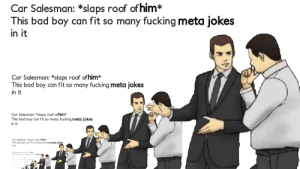 "So many stream snipers: Car Salesman: *slaps roof of him*  This bad boy can fit so many fucking meta jokes  in it  Car Salesman: *slaps roof ofhim*  This bad boy can fit so many fucking meta jokes  in it  Car Salesman: *slaps roof of him*  This bad boy can fit so many fucking meta jokes  in it  Car Salesman: *slaps roof of him*  This bad boy can fit so many fucking meta jokes  in it  Cor Solesmon ""slops rool ofhim  This bod bay con fi so many fucking meto So many stream snipers"