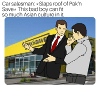 Pak n save: Car salesman: Slaps roof of Pak'n  Save This bad boy can ft  so much Asian culture in it  Kit  SA Pak n save