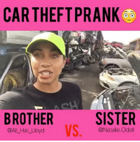 Memes, 🤖, and Als: CAR THEFTPRANK  BROTHER  SISTER  @All_Hail_Lloyd  AL HalLbydVS. le Odel Who remembers when I stole my brother's car?? 😂😂🚘🚘 wait until y'all see what I'm gonna do NEXT 😈 ➖➖➖➖➖➖➖➖➖➖➖➖➖➖➖ Follow @bro.vs.sister For more pranks!!! ➖➖➖➖➖➖➖➖➖➖➖➖➖➖➖ tagafriend TagYourSibling pranks