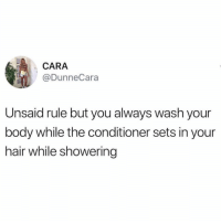 Anaconda, Memes, and Twitter: CARA  @DunneCara  Unsaid rule but you always wash your  body while the conditioner sets in your  hair while showering this is 100% a real thing, fight me on it 💁♀️(@dunnecara on Twitter)
