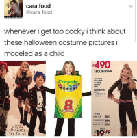 "Food, Halloween, and Memes: cara food  @cara food  LACK LIVES MATTER  whenever i get too cocky i think about  these halloween costume pictures i  modeled as a child  SEQUIN DIVA  COSTUME  Crayola,  INCLUDES:  JUMPER  BOLERO  BELT  ACCESSORIZE  WITH  MICROPHONE  MAKE-UP  CRAVONS  ""SIZES:  Small  4-6)  Medium (8.100  Large no 12  JMITI.  ENTER  KEYWORDS  WAS  IN GOTH  WE TRUST I want food but I have no food"