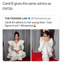 """🙃🙃🙃: Cardi B gives the same advice as  FAFSA  THE FASHION LAW @TheFashionLaw  Cardi B's advice to her young fans: """"Just  figure it out."""" 🙃🙃🙃"""