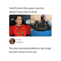 Cars, Memes, and Rap: Cardi B owns five super-cars but  doesn't know how to drive.  STEL  ART  STEPH  @OhioZi  She also has several platinum rap songs  but don't know how to rap