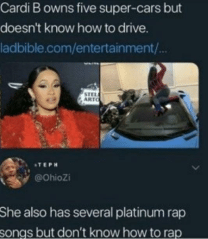 platinum: Cardi B owns five super-cars but  doesn't know how to drive.  ladbible.com/entertainment/  STEL  ARTO  ATEPH  @ohiozi  She  also has several platinum rap  but don't know how to rap  songs