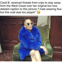 """👀👀 ➡️ TAG 5 FRIENDS ➡️ TURN ON POST NOTIFICATIONS: Cardi B. received threats from crips to stay away  from the West Coast over her original but now  deleted caption to this picture,""""l hate wearing flue  but this coat was too poppin"""" 👀👀 ➡️ TAG 5 FRIENDS ➡️ TURN ON POST NOTIFICATIONS"""