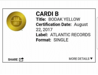 Memes, Wshh, and Date: CARDI B  Title: BODAK YELLOW  Certification Date: August  22, 2017  Label: ATLANTIC RECORDS  Format: SINGLE  RIAA  GOLD  MORE DETAILS ▼  SHARE CardiB's 'Bodak Yellow' is now Certified Gold 👏🔥 @iamcardib WSHH