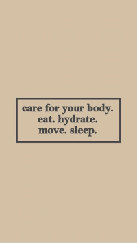 Hydrate: care for your body.  eat. hydrate.  move. sleep