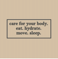 Hydrate: care for your body.  eat. hydrate.  move. sleep.