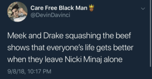 Being Alone, Beef, and Dank: Care Free Black Man  @DevinDavinci  Meek and Drake squashing the beef  shows that everyone's life gets better  when they leave Nicki Minaj alone  9/8/18, 10:17 PM King  Queen by xSGAx MORE MEMES