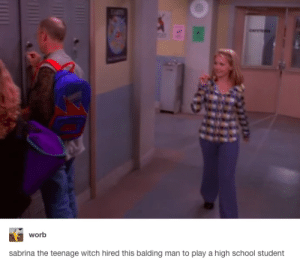 Sabrina, the Teenage Witch, School, and Tumblr: care  worb  sabrina the teenage witch hired this balding man to play a high school student Maybe he just failed grade 11 20 times?