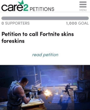 The perfect name by scratchyone MORE MEMES: care2 PETITIONS  MENU  O SUPPORTERS  1,000 GOAL  Petition to call Fortnite skins  foreskins  read petition The perfect name by scratchyone MORE MEMES