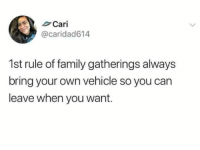 Family, Can, and Own: Cari  @caridad614  1st rule of family gatherings always  bring your own vehicle so you can  leave when you want.