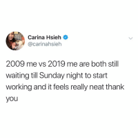 Bored, Memes, and Thank You: Carina Hsieh  @carinahsieh  2009 me vs 2019 me are both still  waiting till Sunday night to start  working and it feels really neat thank  you I'm so bored of myselF LULZ @carinahsieh