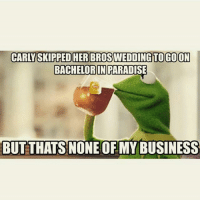 Repost @ebell30: CARITYSKIPPEDHERBROSWEDDINGTOGOON  BACHELOR IN PARADISE  BUT THATS NONE OF MY BUSINESS Repost @ebell30