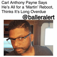 """Do It Again, Martin, and Memes: Carl Anthony Payne Says  He's All for a 'Martin' Reboot,  Thinks It's Long Overdue  @balleralert Carl Anthony Payne Says He's All for a 'Martin' Reboot, Thinks It's Long Overdue - blogged by: @ashleytearra ⠀⠀⠀⠀⠀⠀⠀ ⠀⠀⠀⠀⠀⠀⠀ Well, it may be safe to say that the possibility of a 'Martin' reboot is headed in the right direction… and everyone seems to be on board with it. ⠀⠀⠀⠀⠀⠀⠀ ⠀⠀⠀⠀⠀⠀⠀ Over the weekend, TMZ caught up with CarlAnthonyPayne—who portrayed the role of 'Cole Brown' in the original series, and when asked about the promising project, he actually gave some hopeful responses. ⠀⠀⠀⠀⠀⠀⠀ ⠀⠀⠀⠀⠀⠀⠀ """"People are talking. We're all talking,"""" he said, hesitantly, walking out of Mastro's. ⠀⠀⠀⠀⠀⠀⠀ ⠀⠀⠀⠀⠀⠀⠀ Although it did appear that Payne didn't want to give """"too much"""" information away, he didn't exactly say """"no"""" either. In fact, he said that he wouldn't be opposed to the idea of bringing 'Martin' back at all. ⠀⠀⠀⠀⠀⠀⠀ ⠀⠀⠀⠀⠀⠀⠀ """"Absolutely. Why not? I think the people want it. I think it's long overdue. We created magic in a bottle. You know? Why not do it again?"""" The 48-year-old told TMZ. ⠀⠀⠀⠀⠀⠀⠀ ⠀⠀⠀⠀⠀⠀⠀ However, many have wondered if the reboot would be available through a particular streaming service or a television network. According to Payne, he's rooting for Netflix. ⠀⠀⠀⠀⠀⠀⠀ ⠀⠀⠀⠀⠀⠀⠀ """"You know what? I think [Netflix] would be a good home for it. There's a lot of room to grow there. It would be smarter, better, and funnier."""" ⠀⠀⠀⠀⠀⠀⠀ ⠀⠀⠀⠀⠀⠀⠀ As of now, the specifics are unknown. But, hopefully, we'll know more soon-if it really happens. ⠀⠀⠀⠀⠀⠀⠀ ⠀⠀⠀⠀⠀⠀⠀ Rumors of a 'Martin' reboot have been swirling for quite some time now, but they recently resurfaced when MartinLawrence's fiancée, Roberta Moradfar, let the cat out of the bag that Lawrence spilled the beans to her about it. ⠀⠀⠀⠀⠀⠀⠀ ⠀⠀⠀⠀⠀⠀⠀ That following week, Lawrence was photoed out with co-stars Tisha Campbell-Martin and Tichina Arnold, which sparked more speculation."""